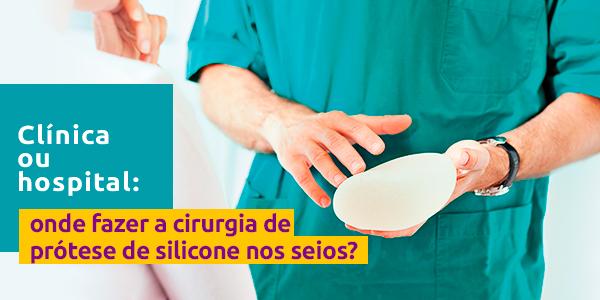 Silicone Center - Clínica ou Hospital: Onde Fazer a Cirurgia de Silicone nos Seios ?