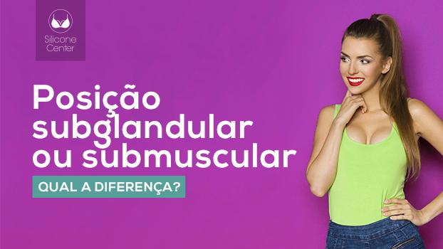 posição subglandular ou submuscular