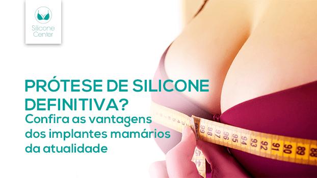 Prótese de silicone definitiva? Confira as vantagens dos implantes mamários da atualidade