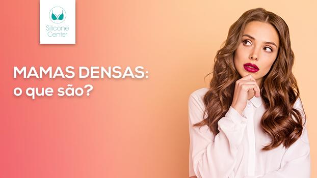 Mamas densas: o que são?
