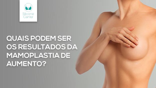 Quais podem ser os resultados da mamoplastia de aumento