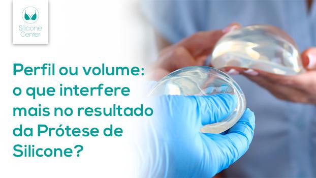 o que interfere mais no resultado da prótese de silicone: perfil ou volume